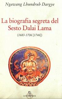 La biografia segreta del Sesto Dalai Lama (1683 – 1706 [1746])